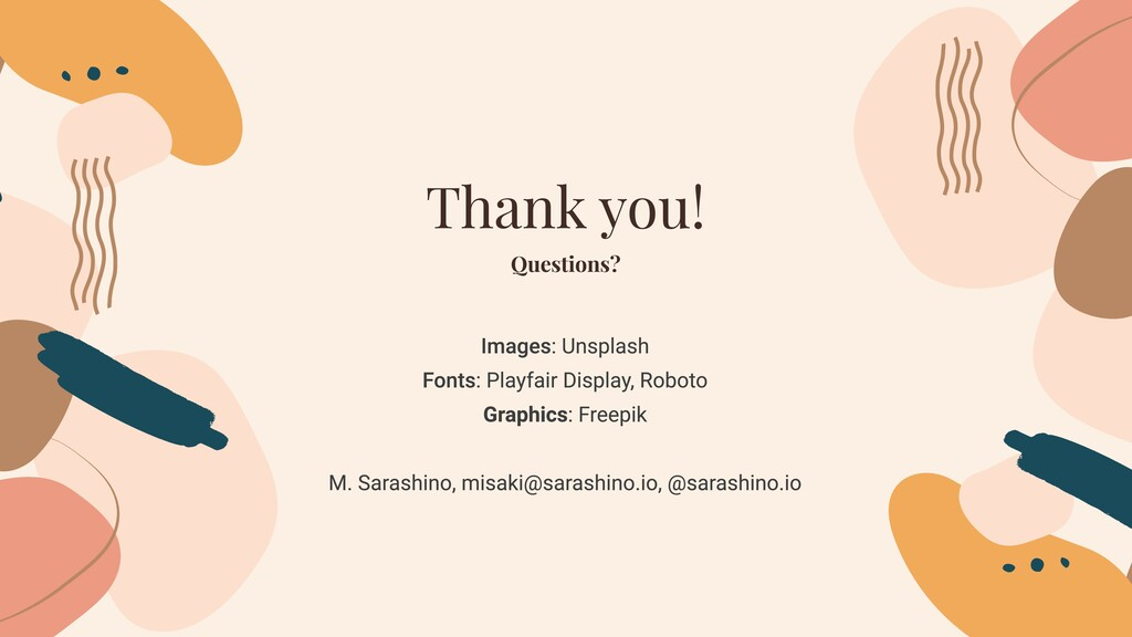 Thank you! Questions? Images: Unsplash  Fonts: ...