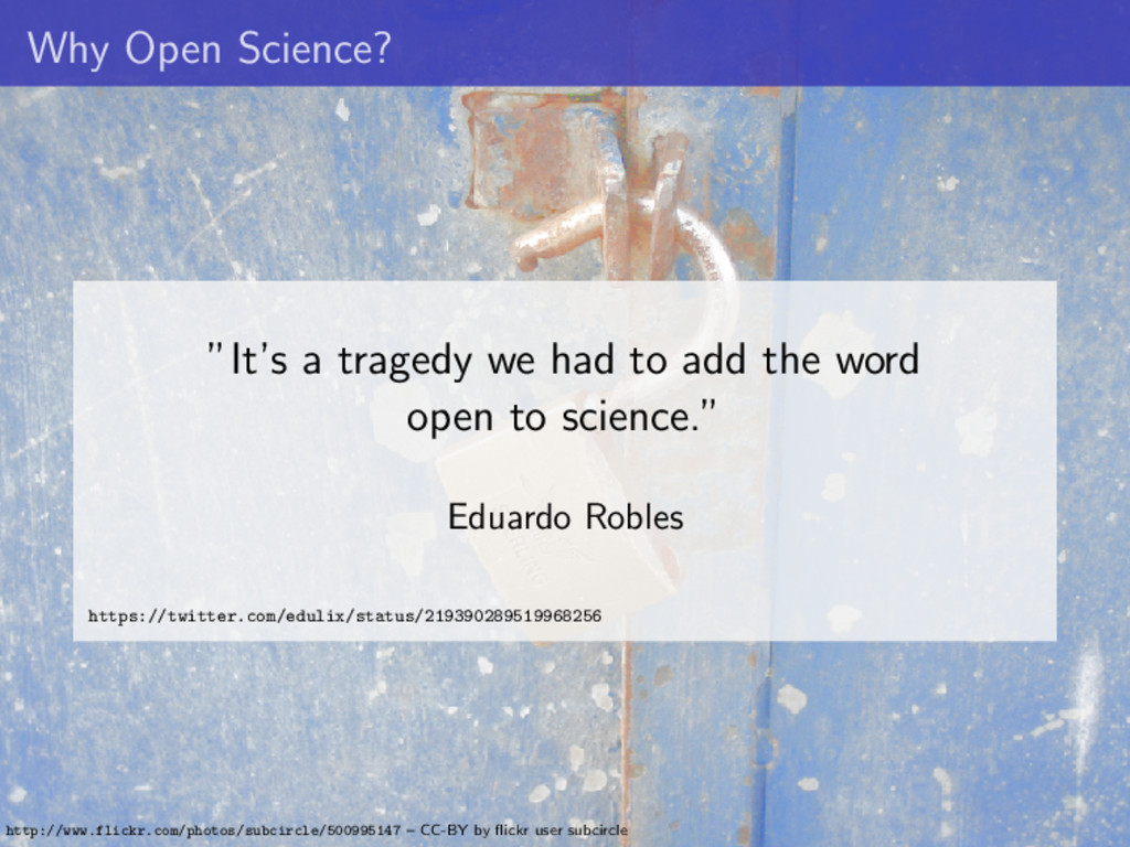 "Why Open Science? ""It's a tragedy we had to add..."