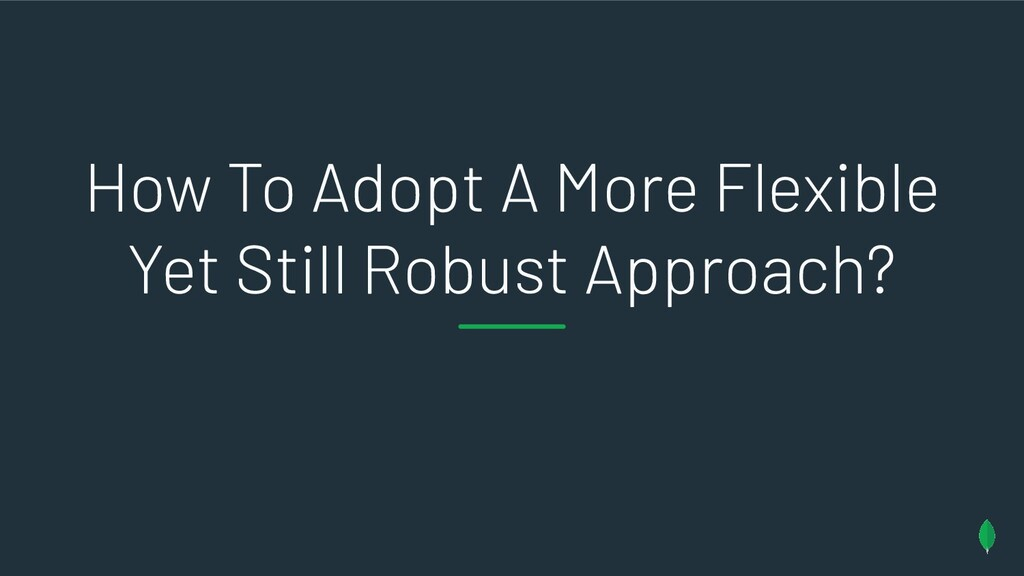 How To Adopt A More Flexible Yet Still Robust A...
