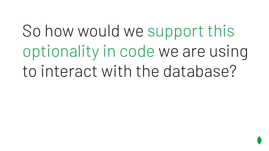 So how would we support this optionality in cod...