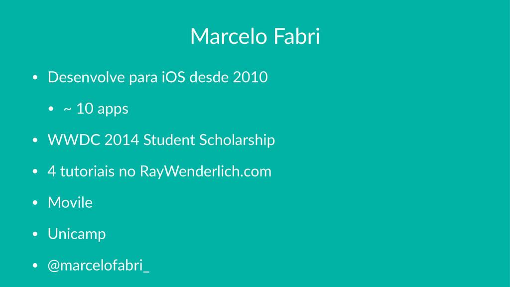 Marcelo(Fabri • Desenvolve)para)iOS)desde)2010 ...
