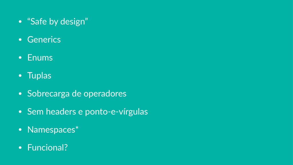 "• ""Safe'by'design"" • Generics • Enums • Tuplas ..."