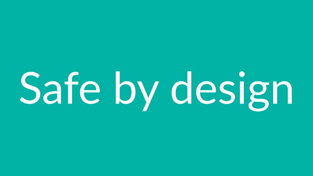Safe%by%design