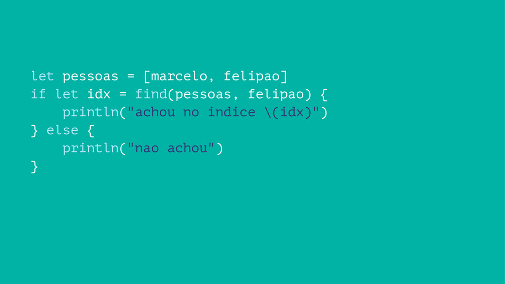 let pessoas = [marcelo, felipao] if let idx = f...