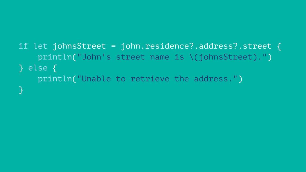 if let johnsStreet = john.residence?.address?.s...