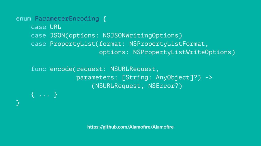 enum ParameterEncoding { case URL case JSON(opt...