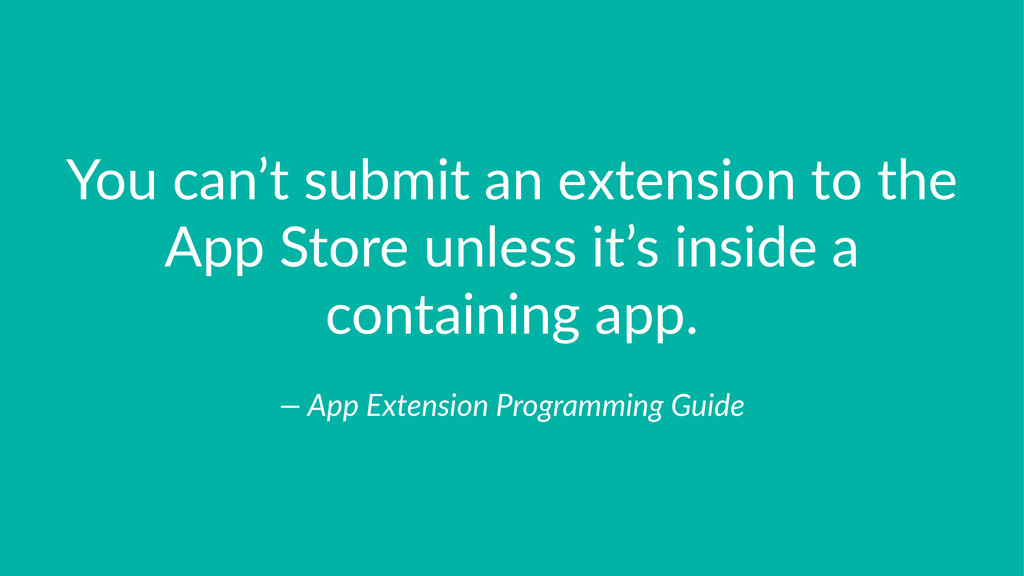 You$can't$submit$an$extension$to$the$ App$Store...
