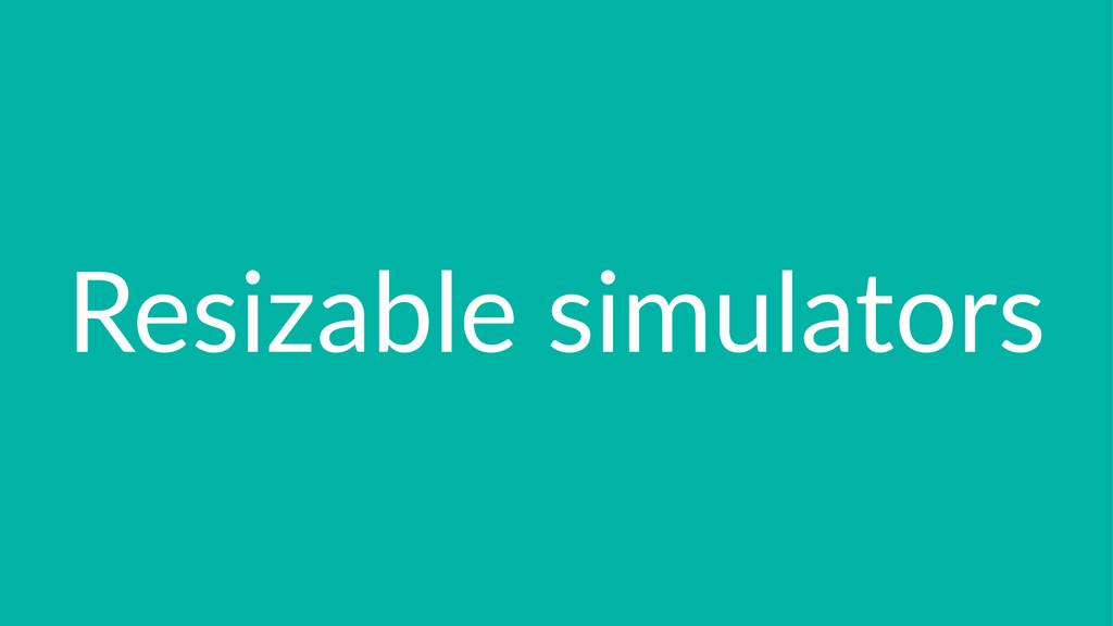 Resizable)simulators