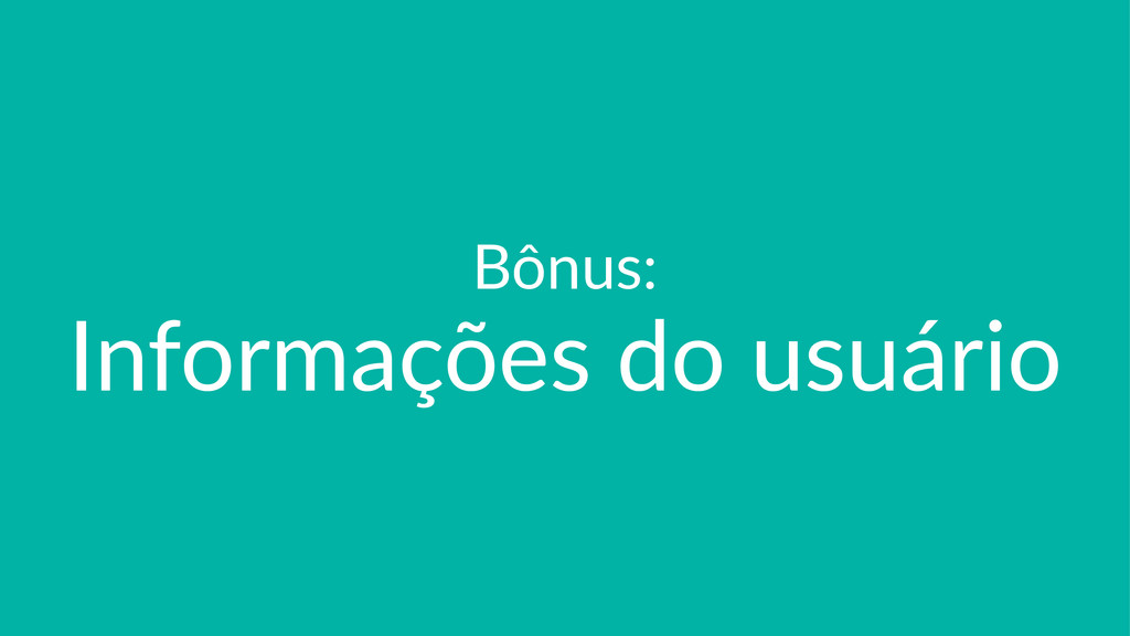 Bônus: Informações,do,usuário