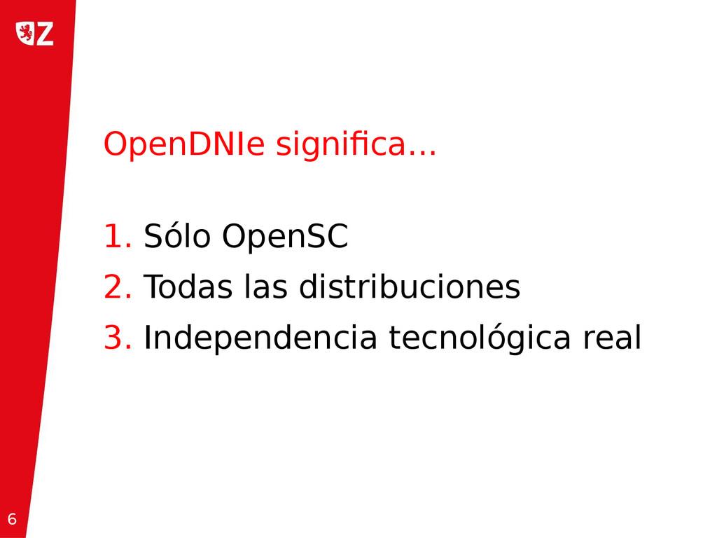 6 OpenDNIe significa... 1. Sólo OpenSC 2. Todas...
