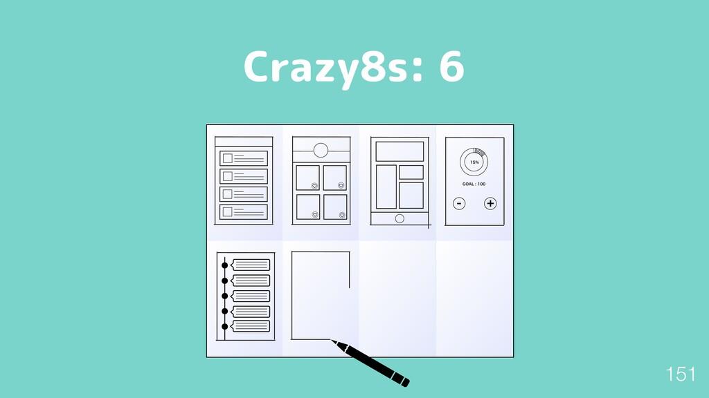 "Crazy8s: 6  (0""-   151"