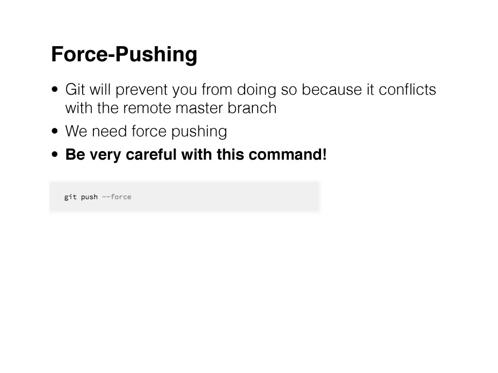 Force-Pushing • Git will prevent you from doing...