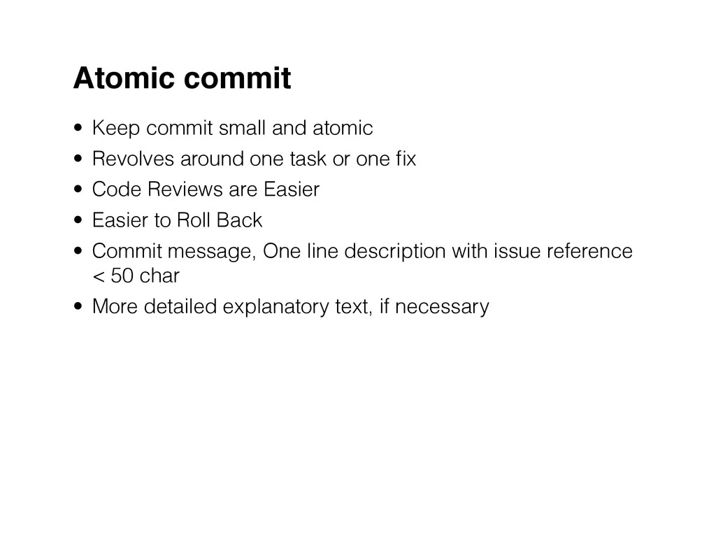Atomic commit • Keep commit small and atomic • ...