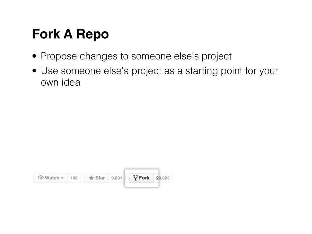 Fork A Repo • Propose changes to someone else's...