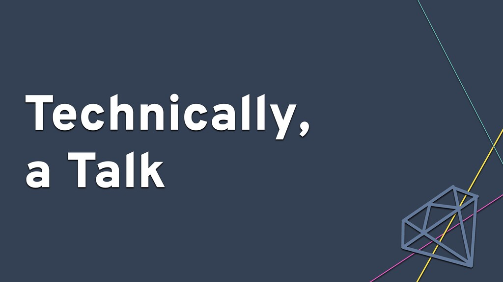 Technically, a Talk