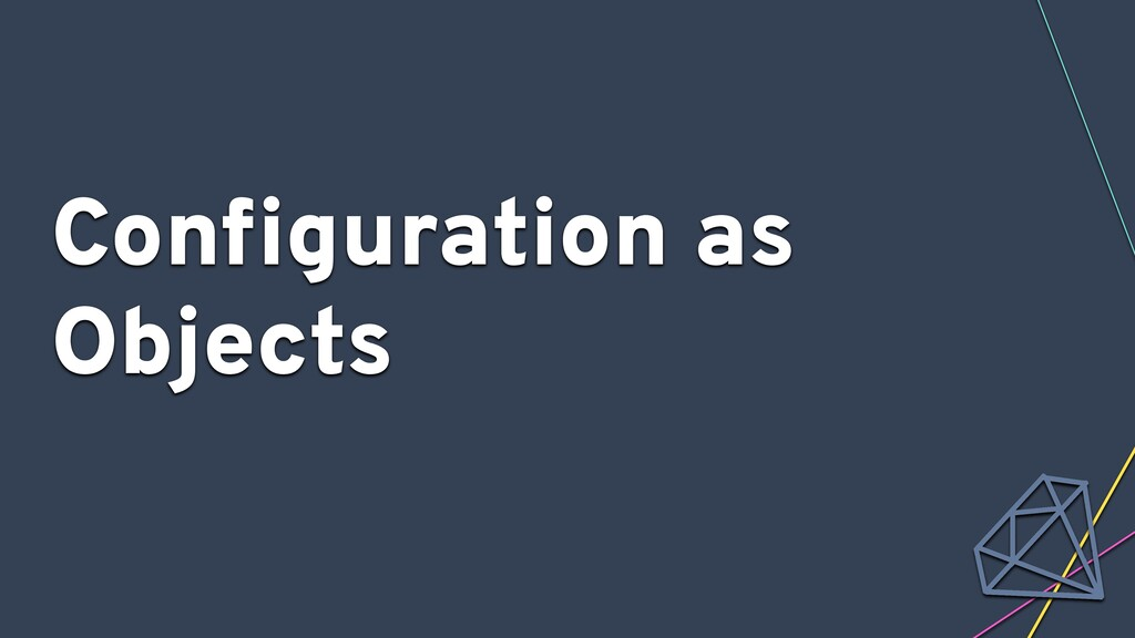 Configuration as Objects