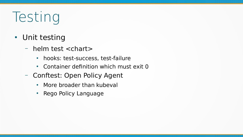 Testing ● Unit testing – helm test <chart> ● ho...