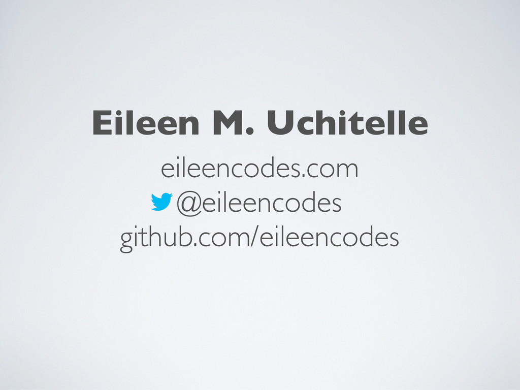 eileencodes.com @eileencodes github.com/eileenc...