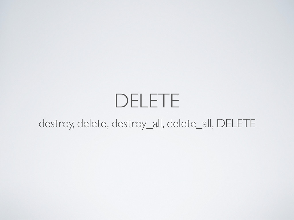 DELETE destroy, delete, destroy_all, delete_all...