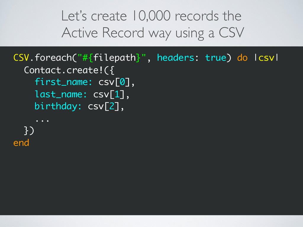 Let's create 10,000 records the Active Record w...