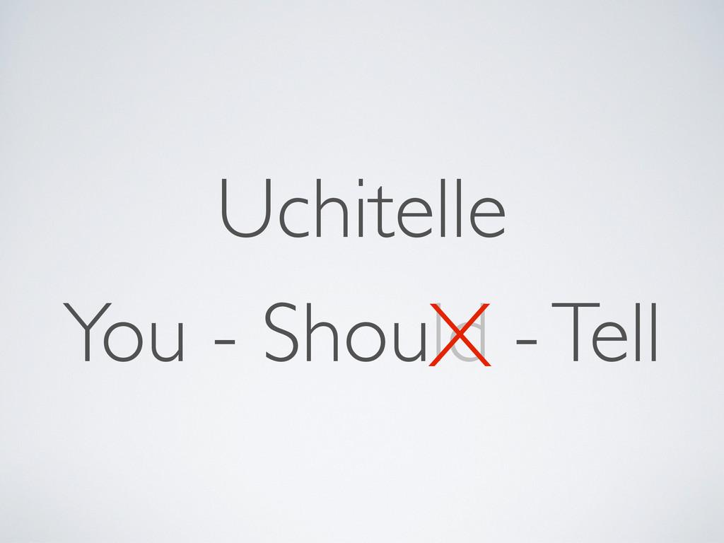 You - Should - Tell Uchitelle X