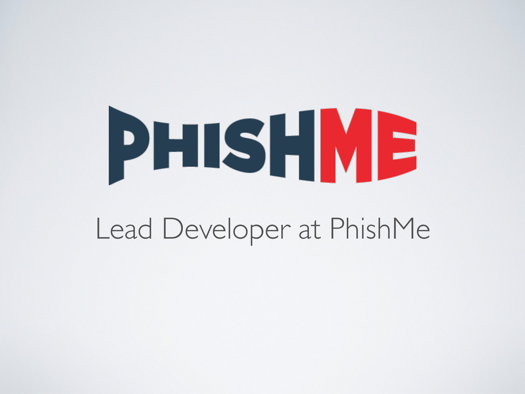 Lead Developer at PhishMe