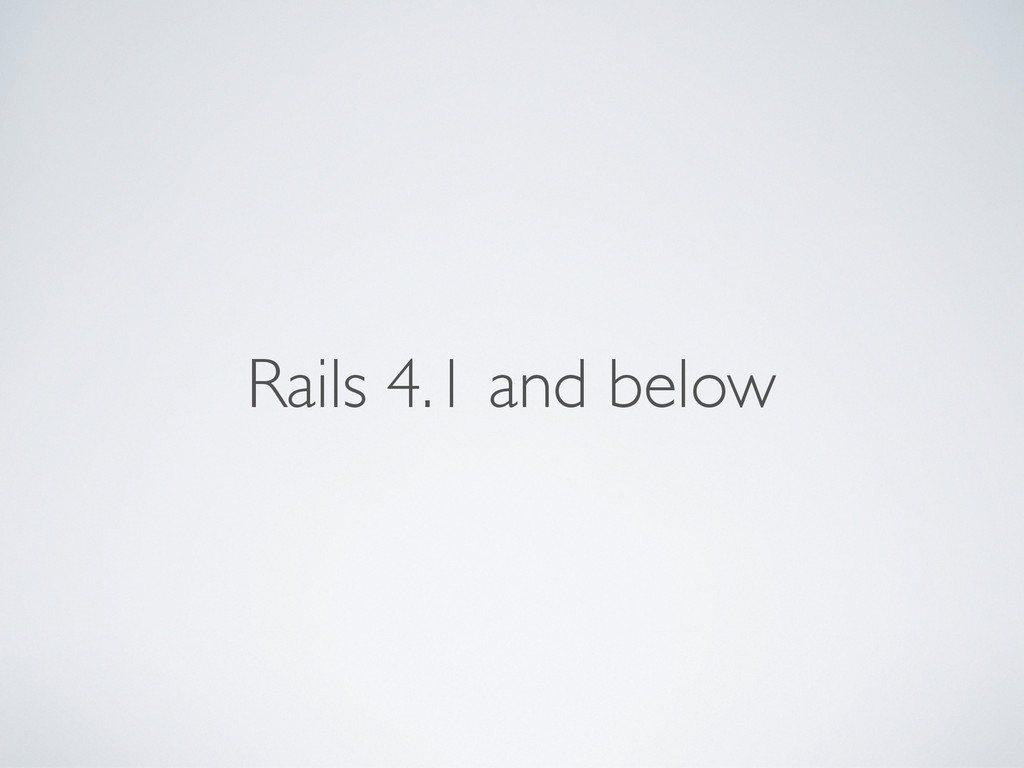 Rails 4.1 and below