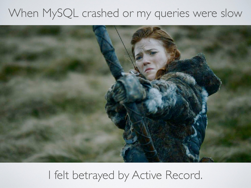 When MySQL crashed or my queries were slow I fe...