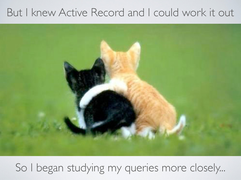 But I knew Active Record and I could work it ou...