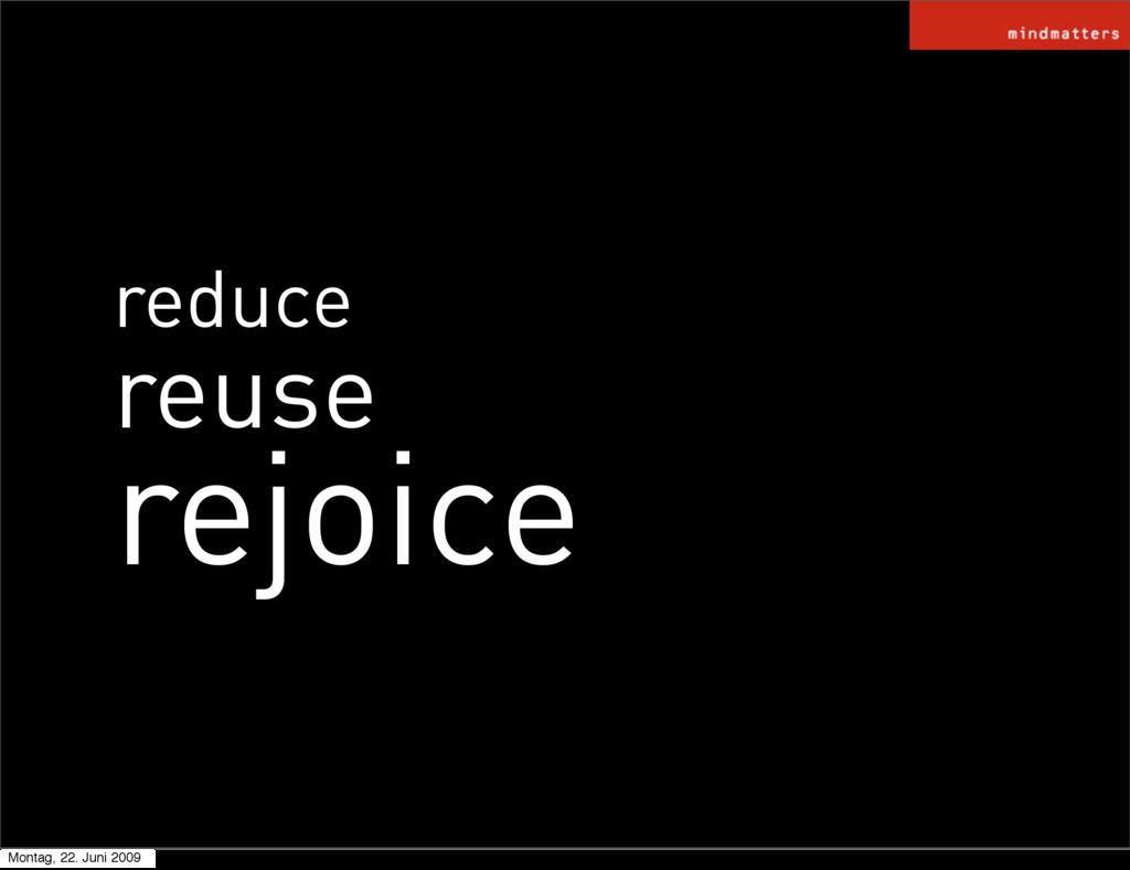 reduce reuse rejoice Montag, 22. Juni 2009