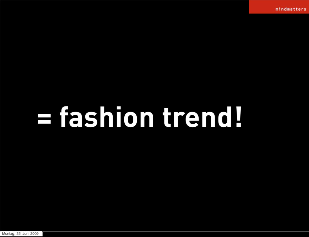 = fashion trend! Montag, 22. Juni 2009