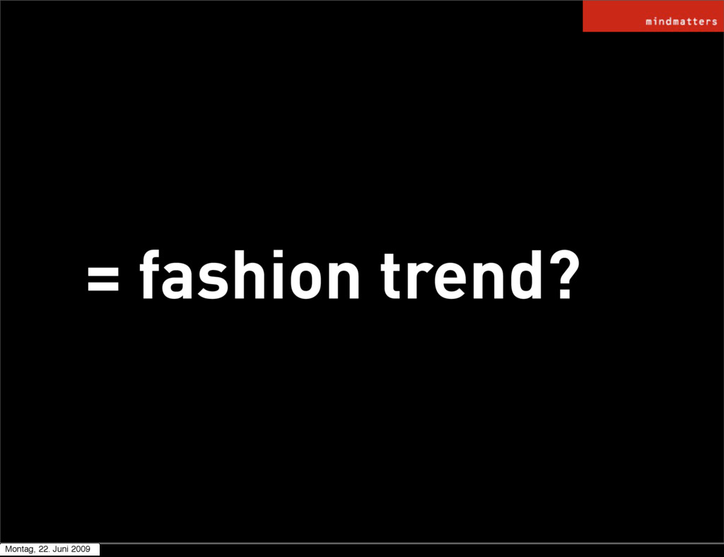 = fashion trend? Montag, 22. Juni 2009