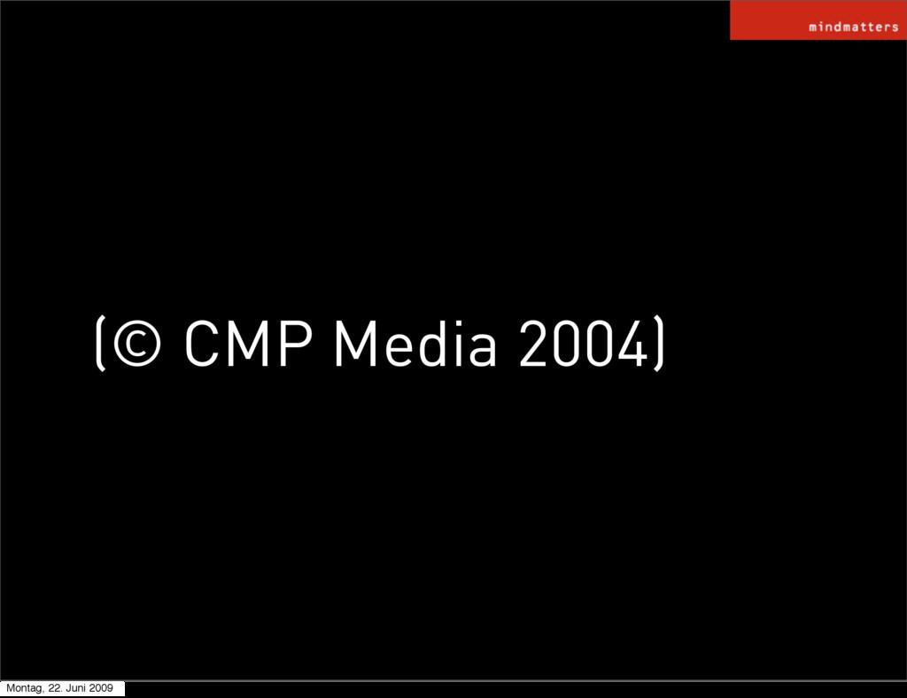 (© CMP Media 2004) Montag, 22. Juni 2009