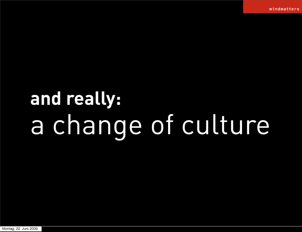 and really: a change of culture Montag, 22. Jun...
