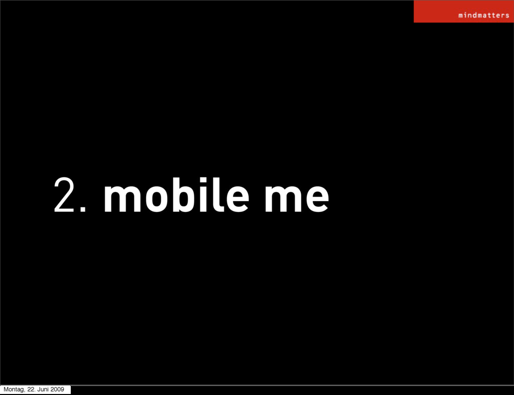 2. mobile me Montag, 22. Juni 2009