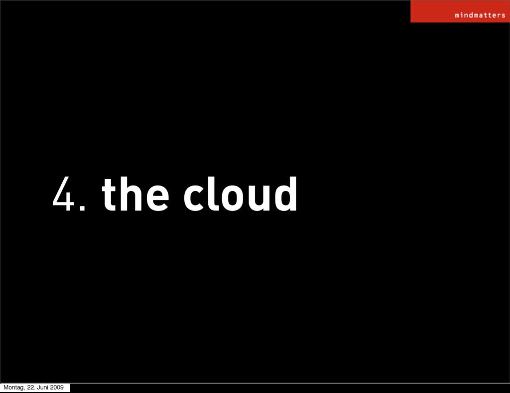 4. the cloud Montag, 22. Juni 2009