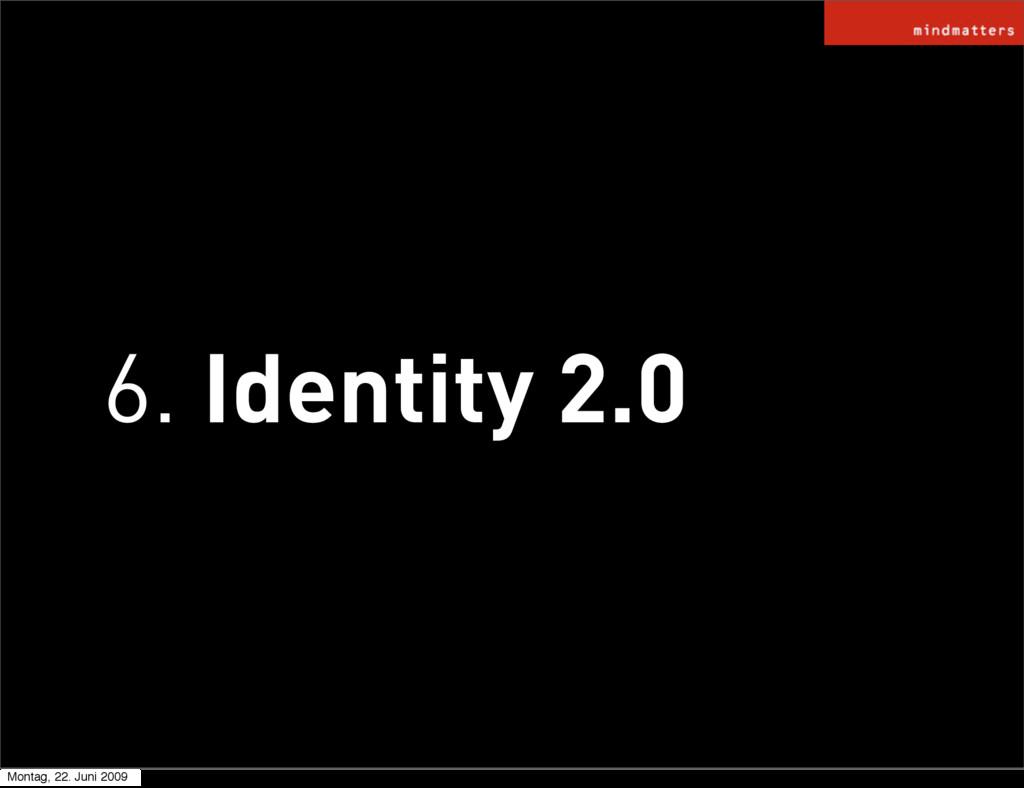 6. Identity 2.0 Montag, 22. Juni 2009