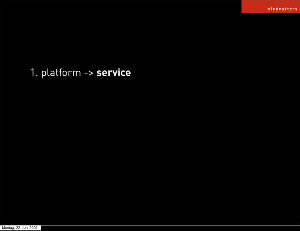 1. platform -> service Montag, 22. Juni 2009