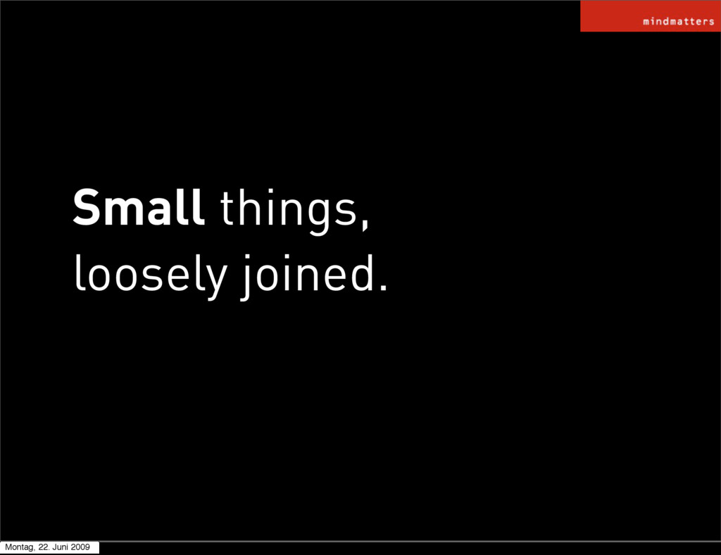 Small things, loosely joined. Montag, 22. Juni ...