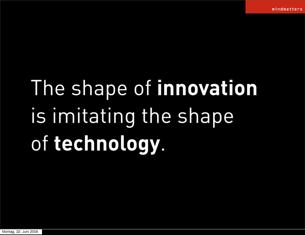 The shape of innovation is imitating the shape ...