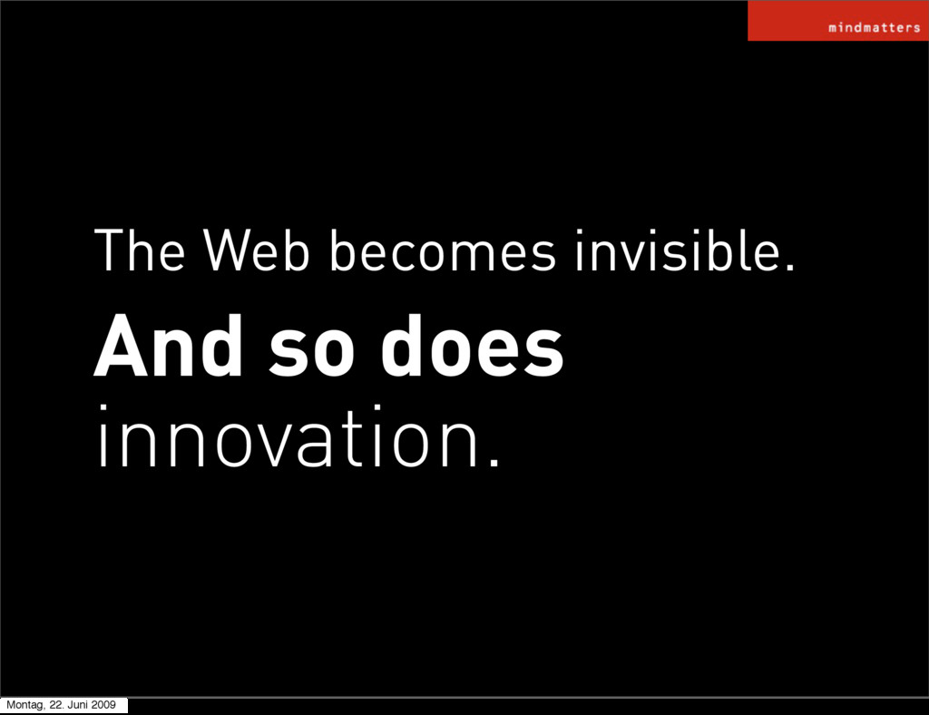 The Web becomes invisible. And so does innovati...