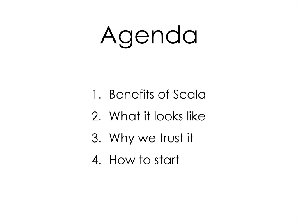Agenda 1. Benefits of Scala 2. What it looks li...