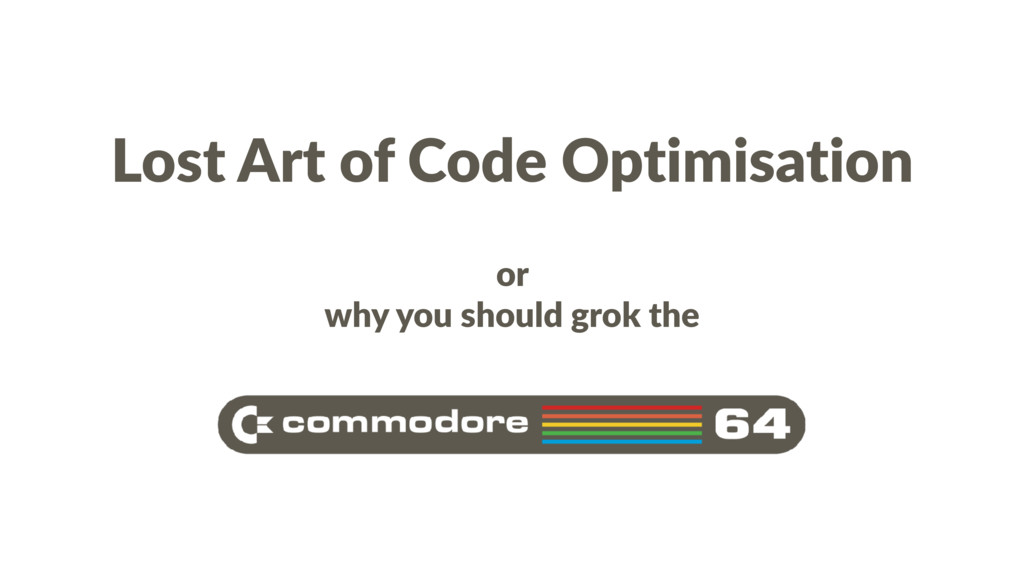 Lost Art of Code Optimisation or why you should...