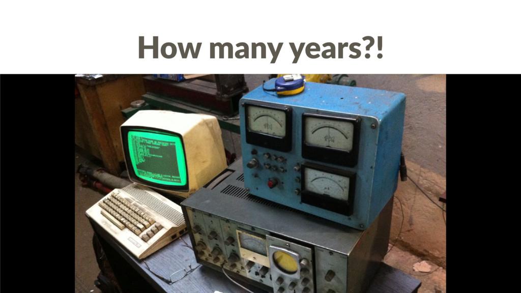 How many years?!