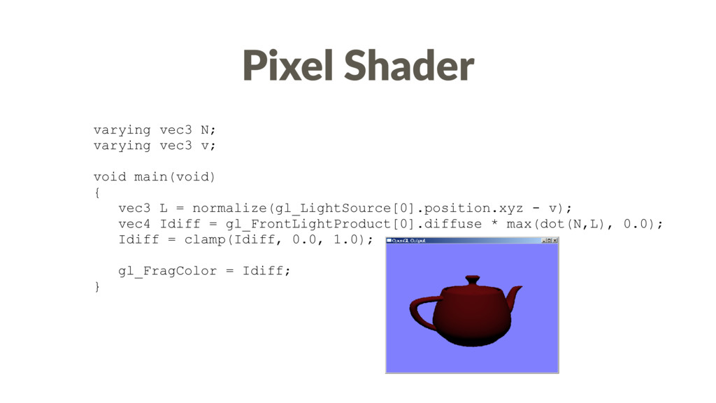 Pixel Shader varying vec3 N; varying vec3 v; vo...