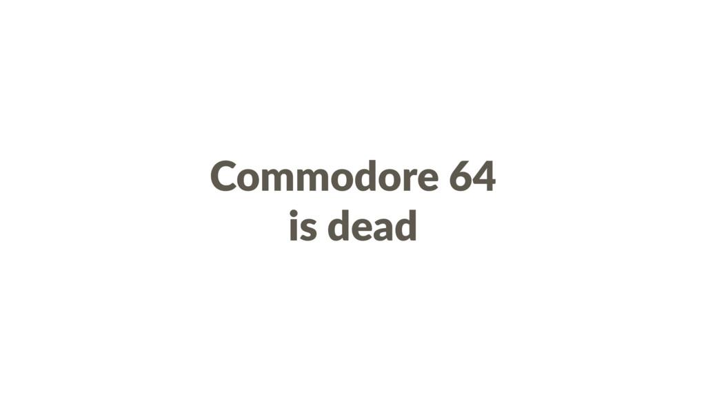 Commodore 64 is dead
