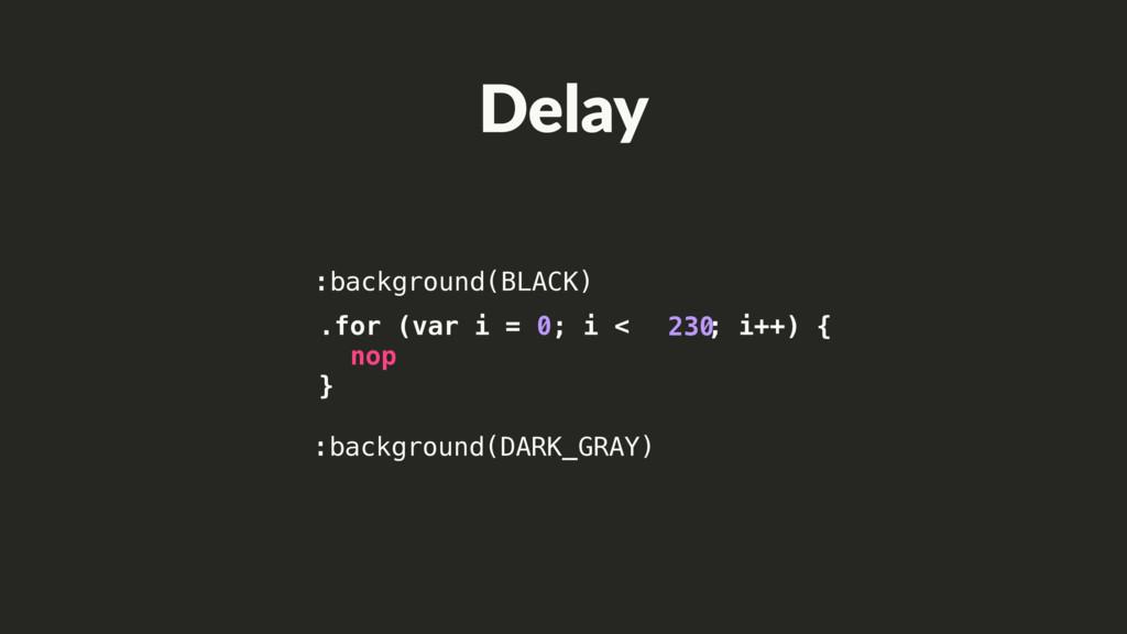 :background(BLACK) :background(DARK_GRAY) .for ...