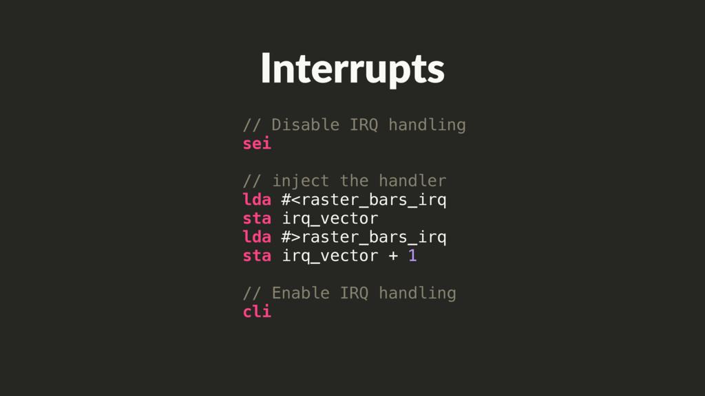 // Disable IRQ handling sei // inject the handl...