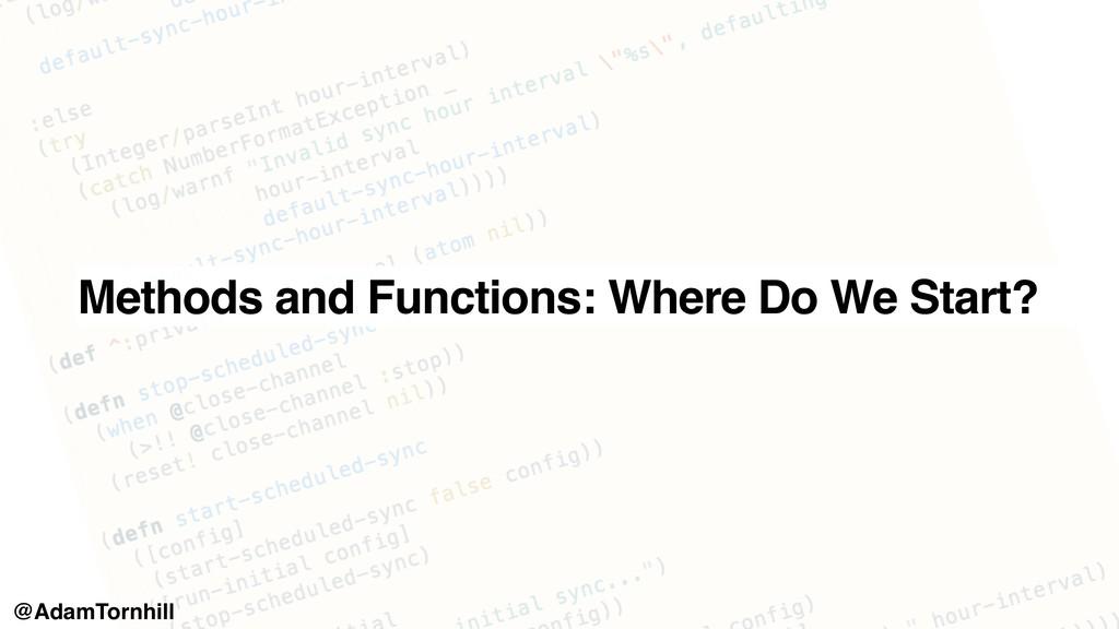 Methods and Functions: Where Do We Start? @Adam...
