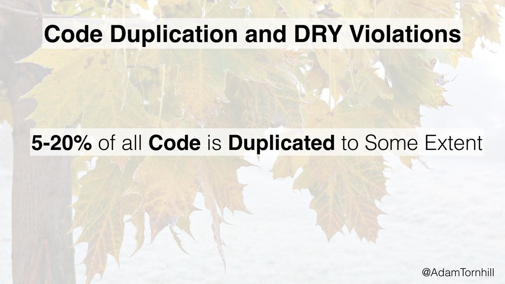 Code Duplication and DRY Violations 5-20% of al...
